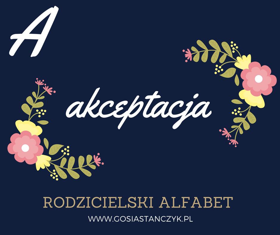 [Rodzicielski alfabet] A jak AKCEPTACJA
